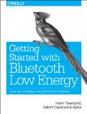 Getting Started with Bluetooth Low Energy Tools and Techniques for Low-Power Networking 2014 9781491949511 Front Cover