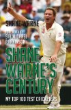 Shane Warne's Century My Top 100 Test Cricketers 2009 9781845964511 Front Cover