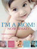 I'M a Mom! Now What? What to Expect from Birth to 2 Years 2007 9780756628512 Front Cover