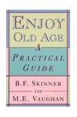 Enjoy Old Age A Practical Guide 1997 9780393316513 Front Cover
