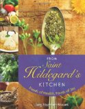 From Saint Hildegard's Kitchen Foods of Health, Foods of Joy 2010 9780764819513 Front Cover