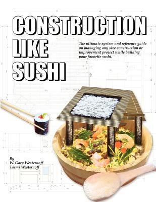 Construction Like Sushi 2011 9780966824513 Front Cover