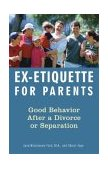 Ex-Etiquette for Parents Good Behavior after a Divorce or Separation 1st 2004 9781556525513 Front Cover