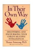 In Their Own Way Discovering and Encouraging Your Child's Multiple Intelligences 1st 2000 Revised 9781585420513 Front Cover