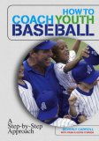 How to Coach Youth Baseball A Step-by-Step Approach 2007 9781599210513 Front Cover