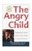Angry Child Regaining Control When Your Child Is Out of Control 1st 2002 9780609807514 Front Cover