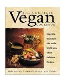 Complete Vegan Cookbook Enjoy the Healthiest Diet in the World With These Delicious Recipes 2001 9780761529514 Front Cover