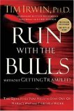 Run with the Bulls Without Getting Trampled The Qualities You Need to Stay Out of Harm's Way and Thrive at Work 1st 2006 9780785219514 Front Cover