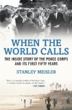 When the World Calls The Inside Story of the Peace Corps and Its First Fifty Years 2012 9780807050514 Front Cover