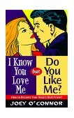 I Know You Love Me but Do You Like Me? : How to Become Your Mate's Best Friend 1999 9780849937514 Front Cover