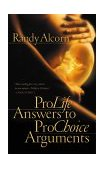 Pro-Life Answers to Pro-Choice Arguments 2000 9781576737514 Front Cover