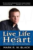 Live Life from the Heart 52 Weeks to a Life of Passion and Purpose 2008 9781606935514 Front Cover