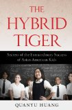 Hybrid Tiger Secrets of the Extraordinary Success of Asian-American Kids 2014 9781616148515 Front Cover