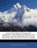 Leben des Kaisers Taokuang : Memoiren des Hofes Zu Peking und Beiträge Zu der Geschichte Chinas Während der Letzten Fünfzig Jahre 2010 9781145961517 Front Cover