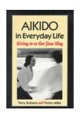 Aikido in Everyday Life Giving in to Get Your Way 1st 1994 Reprint 9781556431517 Front Cover