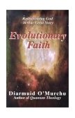 Evolutionary Faith Rediscovering God in Our Great Story 2002 9781570754517 Front Cover