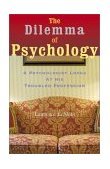 Dilemma of Psychology A Psychologist Looks at His Troubled Profession 2nd 2002 Expanded 9781581152517 Front Cover