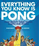 Everything You Know Is Pong How Mighty Table Tennis Shapes Our World 2010 9780061690518 Front Cover