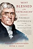 Most Blessed of the Patriarchs Thomas Jefferson and the Empire of the Imagination 2017 9781631492518 Front Cover