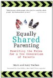 Equally Shared Parenting Rewriting the Rules for a New Generation of Parents 2011 9780399536519 Front Cover