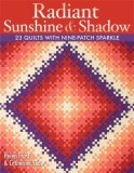 Radiant Sunshine and Shadow 23 Quilts with Nine-Patch Sparkle 2008 9781571205520 Front Cover
