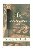Life Together The Classic Exploration of Christian Community cover art