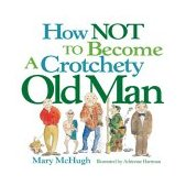 How Not to Become a Crotchety Old Man 2004 9780740739521 Front Cover