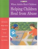 When Adults Hurt Children Helping Children Heal from Abuse 2005 9781577491521 Front Cover