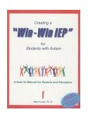 Creating a Win-Win IEP for Students with Autism A How-To Manual for Parents and Educators 2nd 1999 9781885477521 Front Cover
