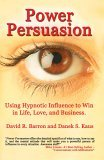 Power Persuasion Using Hypnotic Influence in Life, Love and Business 2010 9781931741521 Front Cover