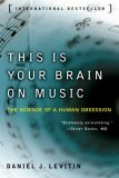 This Is Your Brain on Music The Science of a Human Obsession 1st 2007 9780452288522 Front Cover