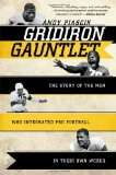 Gridiron Gauntlet The Story of the Men Who Integrated Pro Football in Their Own Words 2011 9781589796522 Front Cover