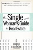 Single Woman's Guide to Real Estate All You Need to Buy Your First Home, Buy a Vacation Home, Keep a Home after a Divorce, Invest in Property 2006 9781593375522 Front Cover