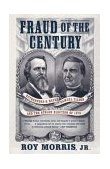 Fraud of the Century Rutherford B. Hayes, Samuel Tilden, and the Stolen Election Of 1876 2004 9780743255523 Front Cover