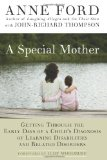 Special Mother Getting Through the Early Days of a Child's Diagnosis of Learning Disabilities and Related Disorders 1st 2010 9781557048523 Front Cover