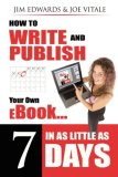 How to Write and Publish Your Own eBook in as Little as 7 Days How to Write and Publish Your Own Outrageously Profitable eBook in as Little 7 Days Even If You Can't Write, Can't Type and Failed High School English Class! 2007 9781600371523 Front Cover