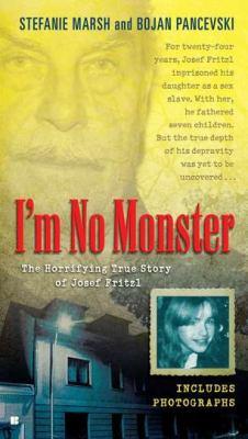 I'm No Monster The Horrifying True Story of Josef Fritzl 2011 9780425244524 Front Cover