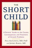 Short Child A Parents' Guide to the Causes, Consequences, and Treatment of Growth Problems 2006 9780446696524 Front Cover