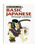 Basic Japanese Through Comics Part 1 Compilation of the First 24 Basic Japanese Columns from Mangajin Magazine 1998 9780834804524 Front Cover