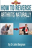 How to Reverse Arthritis Naturally 2013 9781482701524 Front Cover