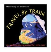 Travel by Train The American Railroad Poster, 1870-1950 2002 9780253341525 Front Cover