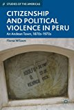 Citizenship and Political Violence in Peru An Andean Town, 1870s-1970s 2013 9781137309525 Front Cover