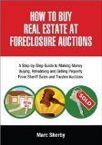 How to Buy Real Estate at Foreclosure Auctions A Step-by-step Guide to Making Money Buying, Rehabbing and Selling Property FromSheriff Sales and Trustee Auctions 2008 9781425176525 Front Cover