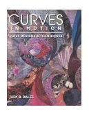 Curves in Motion Quilt Designs and Techniques 2010 9781571200525 Front Cover