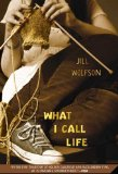 What I Call Life 2008 9780312377526 Front Cover