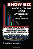 Show Biz Voice and Talent Work Anywhere Lessons Learned from the Stars:an Actor's Workbook 2012 9781477684528 Front Cover