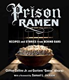 Prison Ramen Recipes and Stories from Behind Bars 2015 9780761185529 Front Cover
