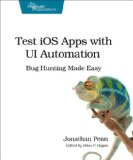 Test IOS Apps with UI Automation Bug Hunting Made Easy 2013 9781937785529 Front Cover