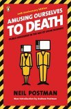 Amusing Ourselves to Death Public Discourse in the Age of Show Business 20th 2005 Revised  9780143036531 Front Cover