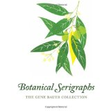 Botanical Serigraphs The Gene Bauer Collection 2010 9781589482531 Front Cover